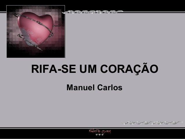 RIFA-SE UM CORAÇÃORIFA-SE UM CORAÇÃORIFA-SE UM CORAÇÃO Manuel Carlos