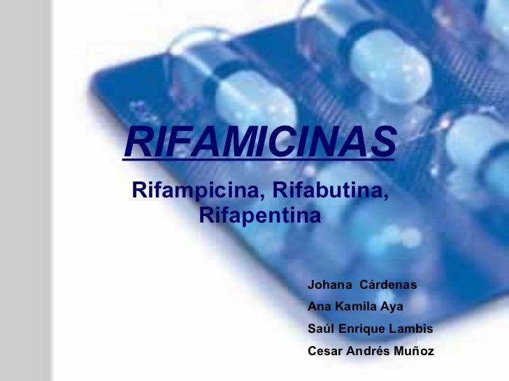 RIFAMICINAS Rifampicina, Rifabutina, Rifapentina Johana  Cárdenas Ana Kamila Aya Saúl Enrique Lambis Cesar Andrés Muñoz