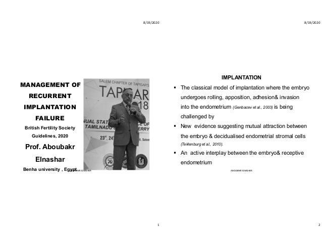8/19/2020 1 MANAGEMENT OF RECURRENT IMPLANTATION FAILURE British Fertility Society Guidelines, 2020 Prof. Aboubakr Elnasha...