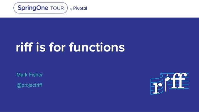 riff is for functions Mark Fisher @projectriff