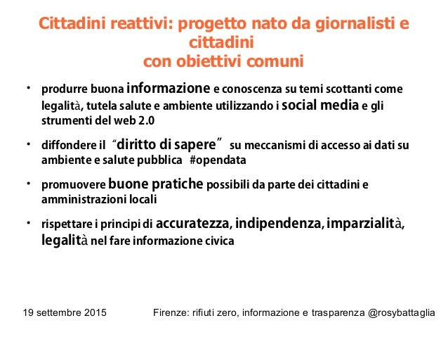 19 settembre 2015 Firenze: rifiuti zero, informazione e trasparenza @rosybattaglia Cittadini reattivi: progetto nato da gi...
