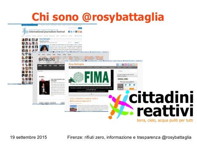 19 settembre 2015 Firenze: rifiuti zero, informazione e trasparenza @rosybattaglia Chi sono @rosybattaglia