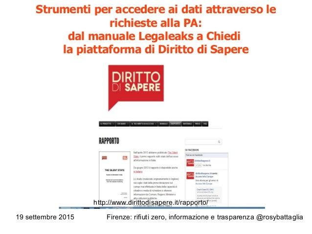 19 settembre 2015 Firenze: rifiuti zero, informazione e trasparenza @rosybattaglia Strumenti per accedere ai dati attraver...