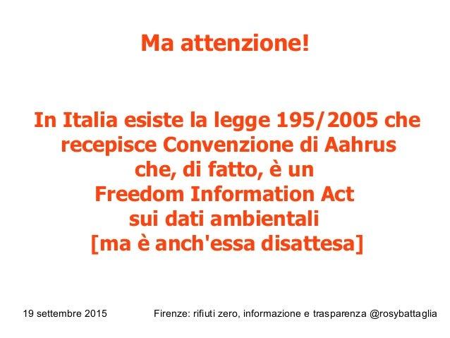 19 settembre 2015 Firenze: rifiuti zero, informazione e trasparenza @rosybattaglia Ma attenzione! In Italia esiste la legg...