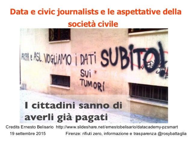 19 settembre 2015 Firenze: rifiuti zero, informazione e trasparenza @rosybattaglia Data e civic journalists e le aspettati...
