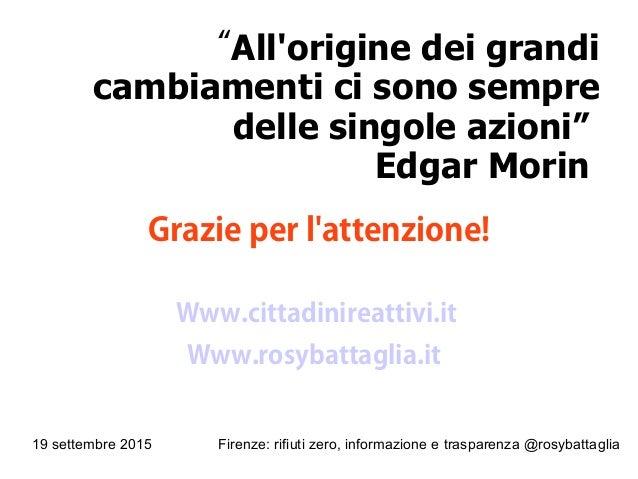 """19 settembre 2015 Firenze: rifiuti zero, informazione e trasparenza @rosybattaglia """"All'origine dei grandi cambiamenti ci ..."""
