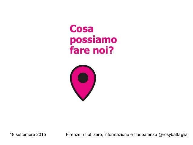 19 settembre 2015 Firenze: rifiuti zero, informazione e trasparenza @rosybattaglia
