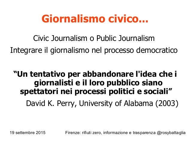 19 settembre 2015 Firenze: rifiuti zero, informazione e trasparenza @rosybattaglia Giornalismo civico... Civic Journalism ...