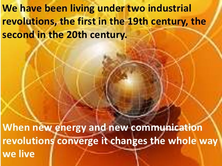 third industrial revolution His book the third industrial revolution, which will debut as a film produced by vice this month at the tribeca film festival, predicts two decades of full employment, widespread residential electricity production, and free and universal access to.