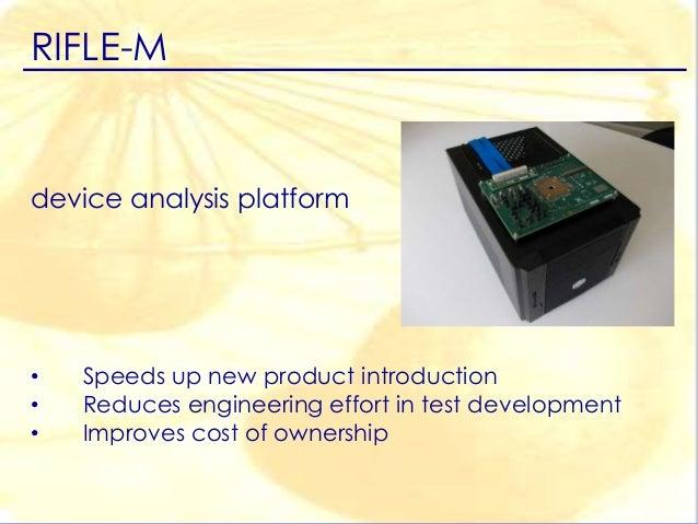 RIFLE-M device analysis platform • Speeds up new product introduction • Reduces engineering effort in test development • I...
