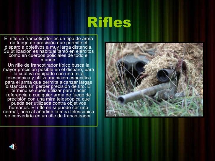 Rifles El rifle de francotirador es un tipo de arma de fuego de precisión que permite el disparo a objetivos a muy larga d...
