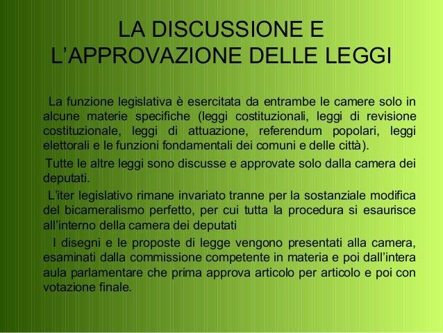 LA DISCUSSIONE E L'APPROVAZIONE DELLE LEGGI La funzione legislativa è esercitata da entrambe le camere solo in alcune mate...