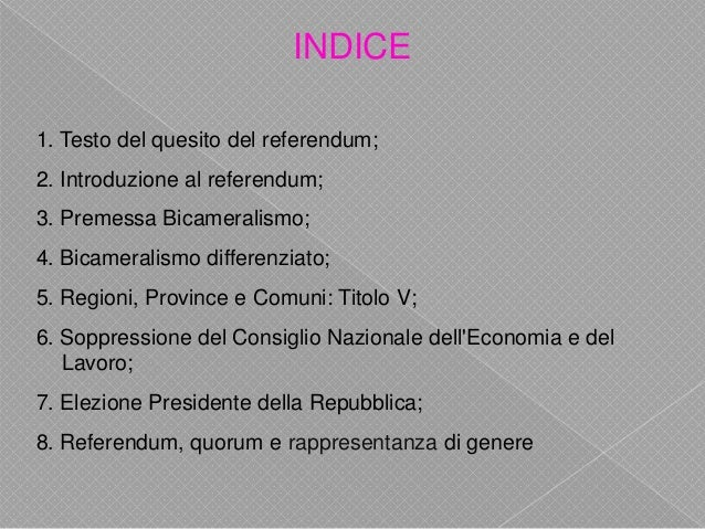 INDICE 1. Testo del quesito del referendum; 2. Introduzione al referendum; 3. Premessa Bicameralismo; 4. Bicameralismo dif...