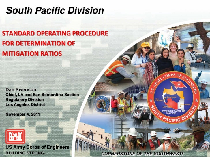 South Pacific DivisionSTANDARD OPERATING PROCEDUREFOR DETERMINATION OFMITIGATION RATIOSDan SwensonChief, LA and San Bernar...