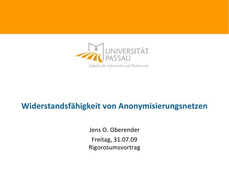 Widerstandsfähigkeit von Anonymisierungsnetzen                  Jens O. Oberender                  Freitag, 31.07.09      ...