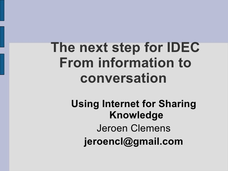 The next step for IDEC From information to conversation  <ul><ul><li>Using Internet for Sharing Knowledge </li></ul></ul><...