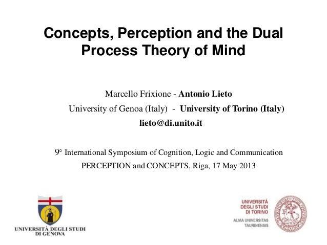 Concepts, Perception and the DualProcess Theory of MindMarcello Frixione - Antonio LietoUniversity of Genoa (Italy) - Univ...