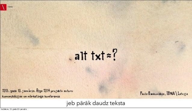 TBWA                                                      alt txt ~ ? 2013. gada 10. janvaris. Riga 2014 projektu autoru  ...