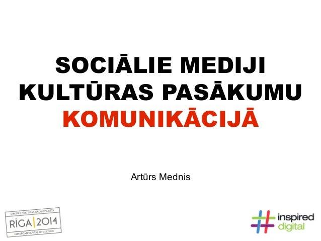 SOCIĀLIE MEDIJIKULTŪRAS PASĀKUMU   KOMUNIKĀCIJĀ      Artūrs Mednis