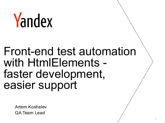 Front-end test automationwith HtmlElements -faster development,easier support  Artem Koshelev  QA Team Lead               ...
