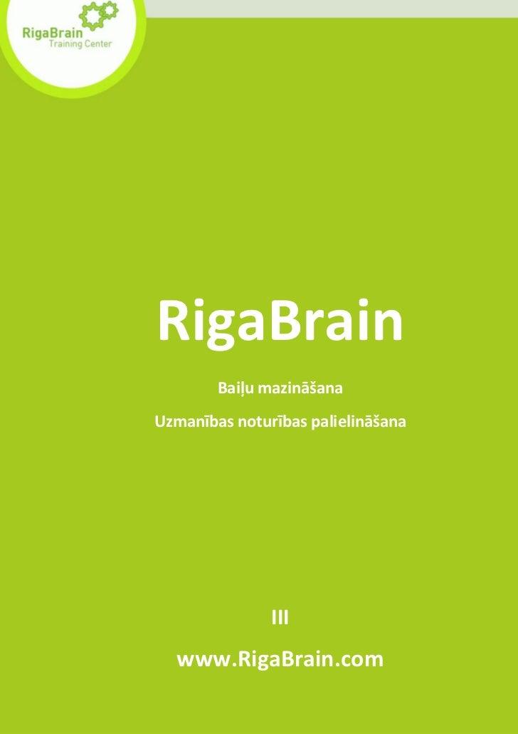 RigaBrain        Baiļu mazināšanaUzmanības noturības palielināšana               III  www.RigaBrain.com
