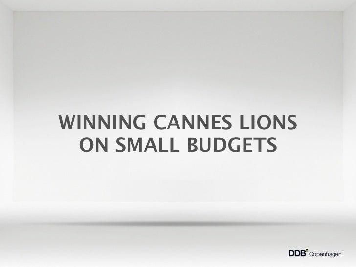 WINNING CANNES LIONS ON SMALL BUDGETS                       Copenhagen