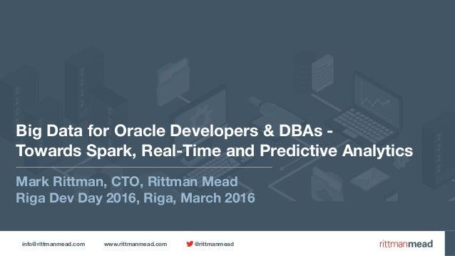 info@rittmanmead.com www.rittmanmead.com @rittmanmead Big Data for Oracle Developers & DBAs -  Towards Spark, Real-Time a...