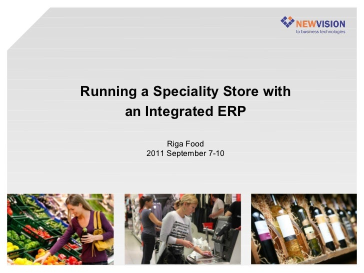 Running a Speciality Store with      an Integrated ERP              Riga Food         2011 September 7-10