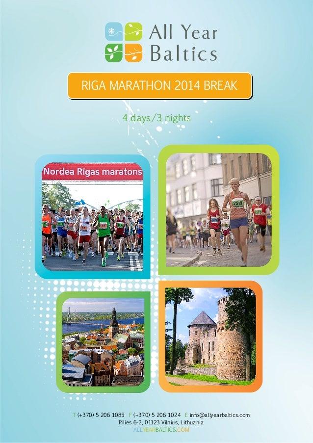 RIGA MARATHON 2014 BREAK 4 days/3 nights  T (+370) 5 206 1085 F (+370) 5 206 1024 E info@allyearbaltics.com Pilies 6-2, 01...