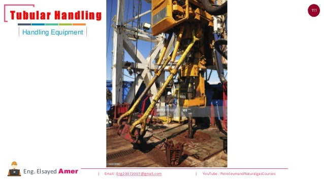 111 | Email : Eng20072007@gmail.com | YouTube : PetroleumandNaturalgasCoursesEng. Elsayed Amer Handling Equipment Tubular ...