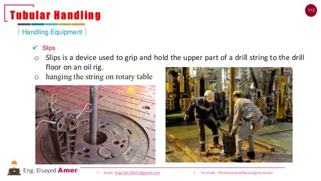112 | Email : Eng20072007@gmail.com | YouTube : PetroleumandNaturalgasCoursesEng. Elsayed Amer o Slips is a device used to...