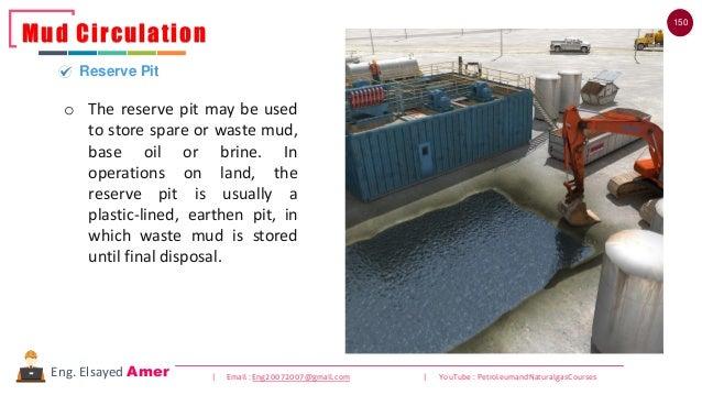150 | Email : Eng20072007@gmail.com | YouTube : PetroleumandNaturalgasCoursesEng. Elsayed Amer Mud Circulation Reserve Pit...