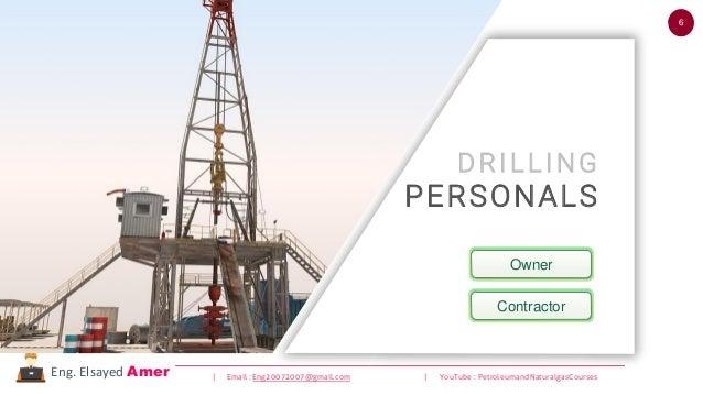 6 | Email : Eng20072007@gmail.com | YouTube : PetroleumandNaturalgasCoursesEng. Elsayed Amer DRILLING PERSONALS Contractor...