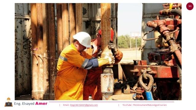 90 | Email : Eng20072007@gmail.com | YouTube : PetroleumandNaturalgasCoursesEng. Elsayed Amer