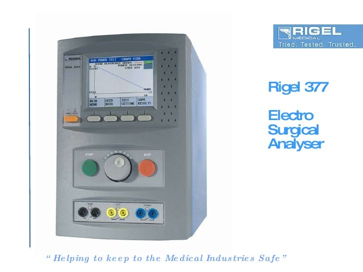 "Rigel 377 Electro Surgical  Analyser "" Helping to keep to the Medical Industries Safe"""