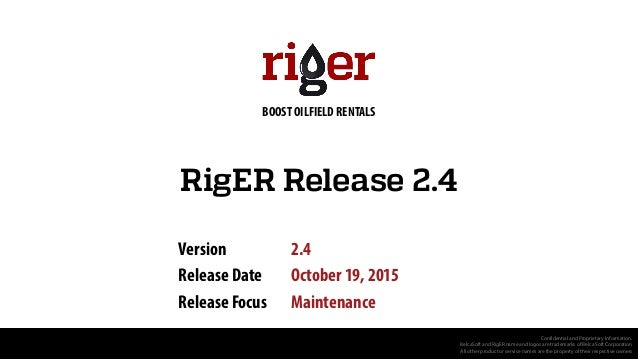 RigER Release 2.4 Version 2.4 Release Date October 19, 2015 Release Focus Maintenance Confidential and Proprietary Informa...