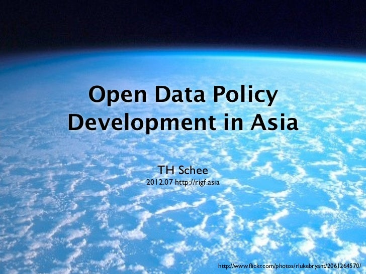 Open Data PolicyDevelopment in Asia         TH Schee      2012.07 http://rigf.asia                             http://www....