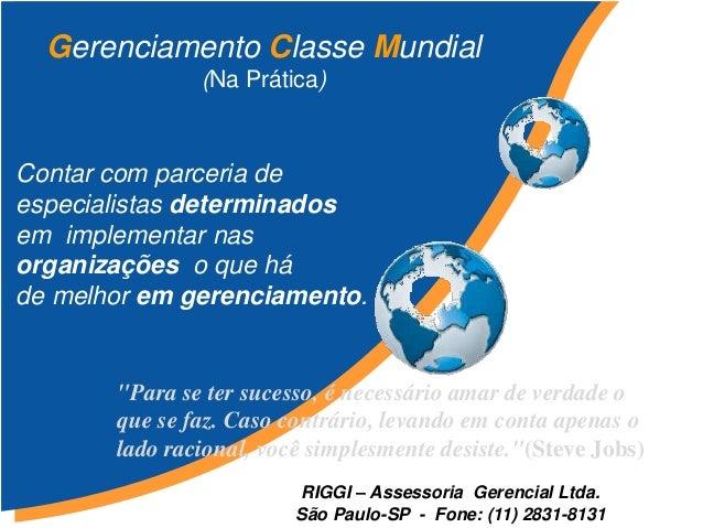 Gerenciamento Classe Mundial  (Na Prática)  Contar com parceria de  especialistas determinados  em implementar nas  organi...