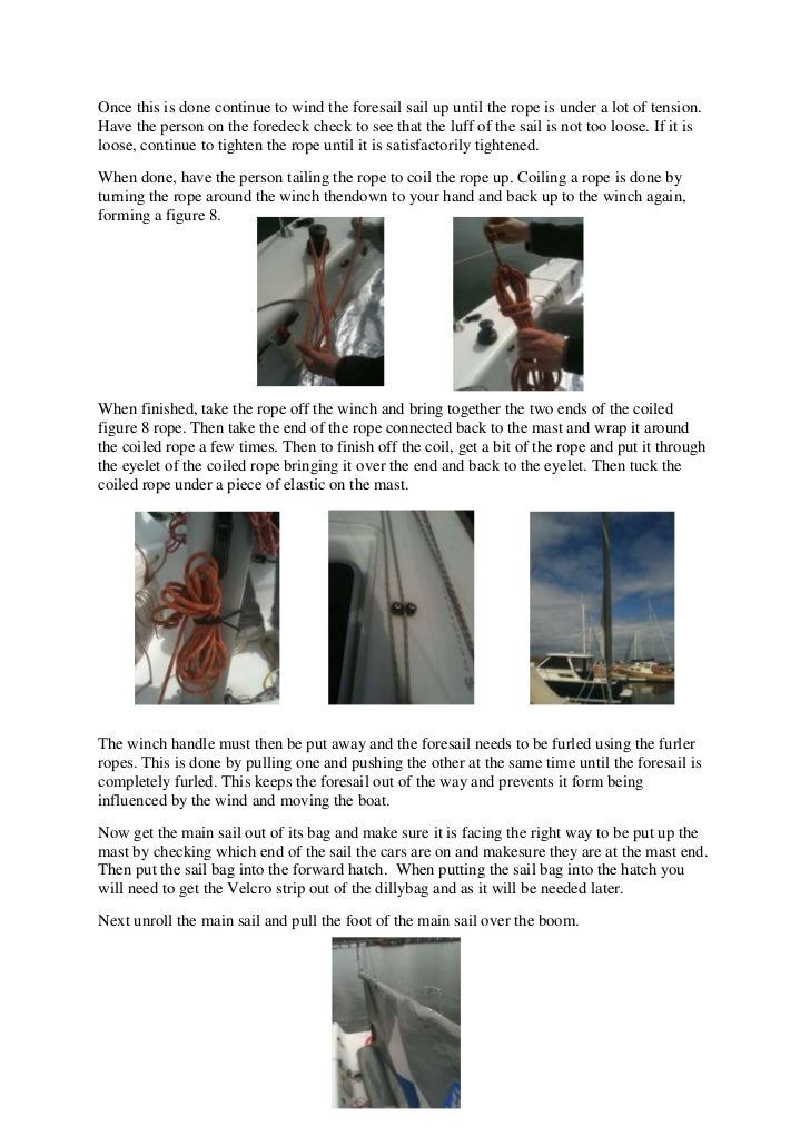 Once this is done continue to wind the foresail sail up until the rope is under a lot of tension.Have the person on the fo...