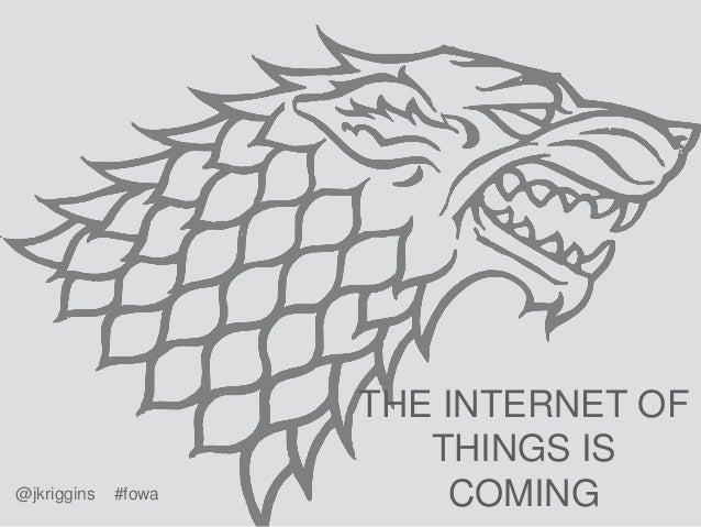 THE INTERNET OF THINGS IS COMING@jkriggins #fowa