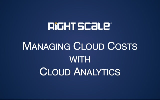 MANAGING CLOUD COSTS WITH  CLOUD ANALYTICS