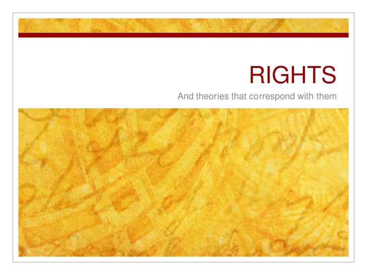 RIGHTS<br />And theories that correspond with them<br />