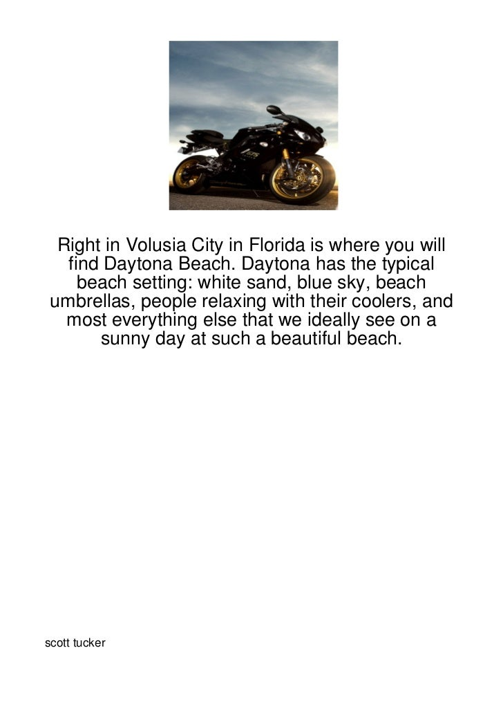 Right in Volusia City in Florida is where you will   find Daytona Beach. Daytona has the typical     beach setting: white ...