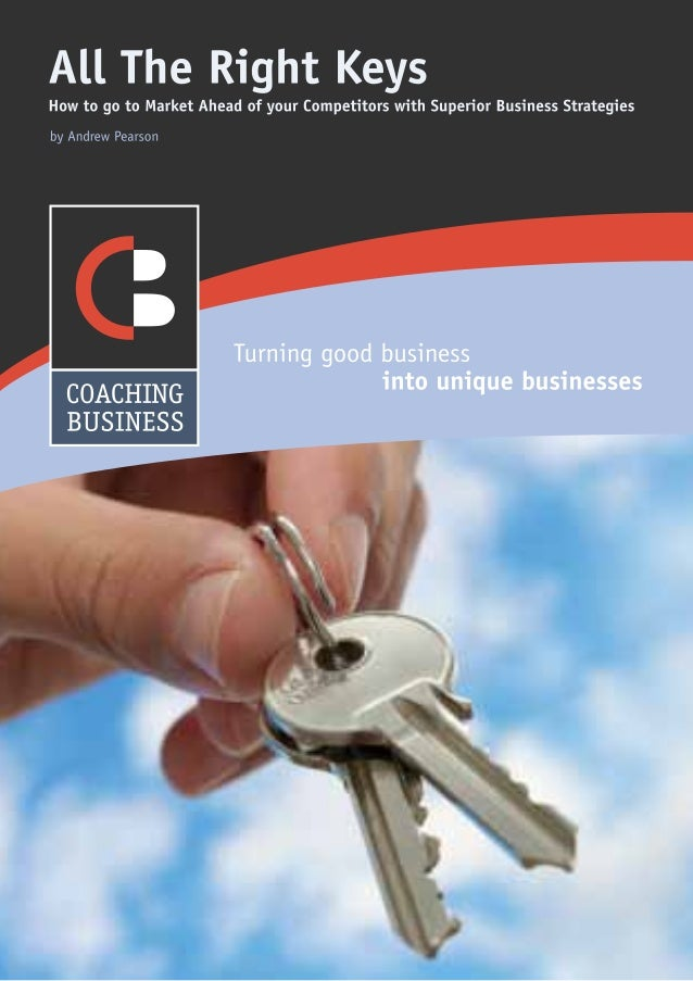01280 844966 info@coaching-business.co.uk www.coaching-business.co.uk Page 2The New Strategic ManagementAll The Right Keys...