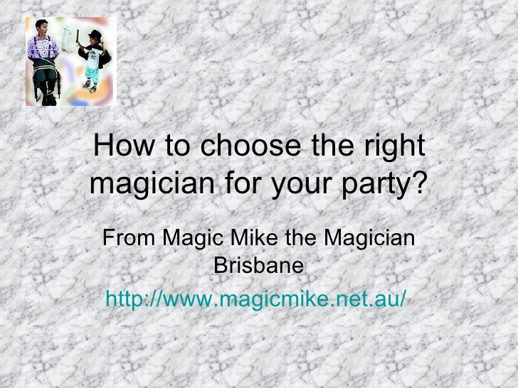 How to choose the right magician for your party? From Magic Mike the Magician Brisbane http:// www.magicmike.net.au /