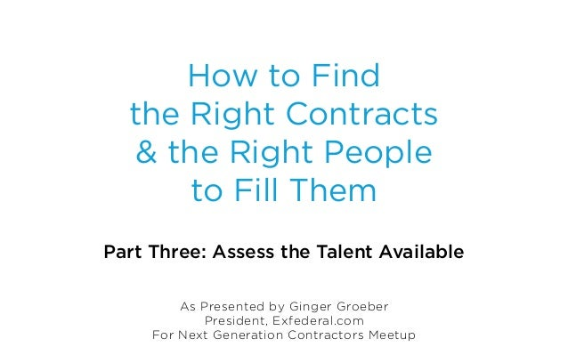 How to Find  the Right Contracts   & the Right People       to Fill ThemPart Three: Assess the Talent Available         As...