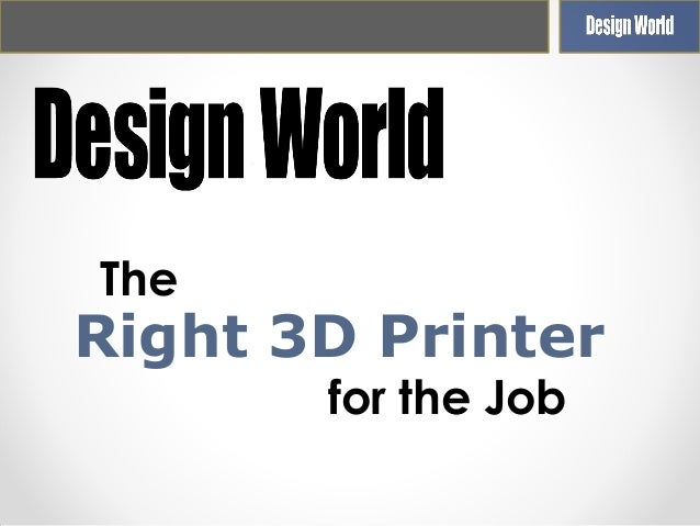 The  Right 3D Printer for the Job