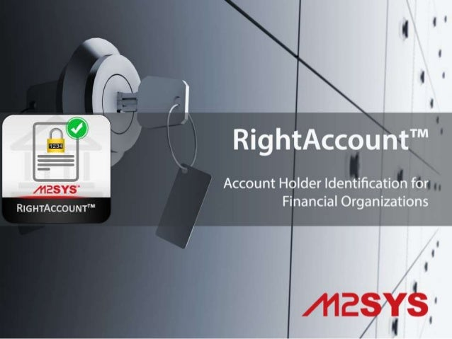 Positively Authenticate Customer Identities with RightAccount™ Fast, accurate & secure bank customer identification Protec...