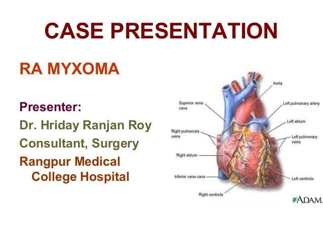 CASE PRESENTATION RA MYXOMA Presenter: Dr. Hriday Ranjan Roy Consultant, Surgery Rangpur Medical College Hospital