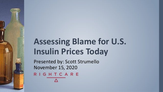Assessing Blame for U.S. Insulin Prices Today Presented by: Scott Strumello November 15, 2020